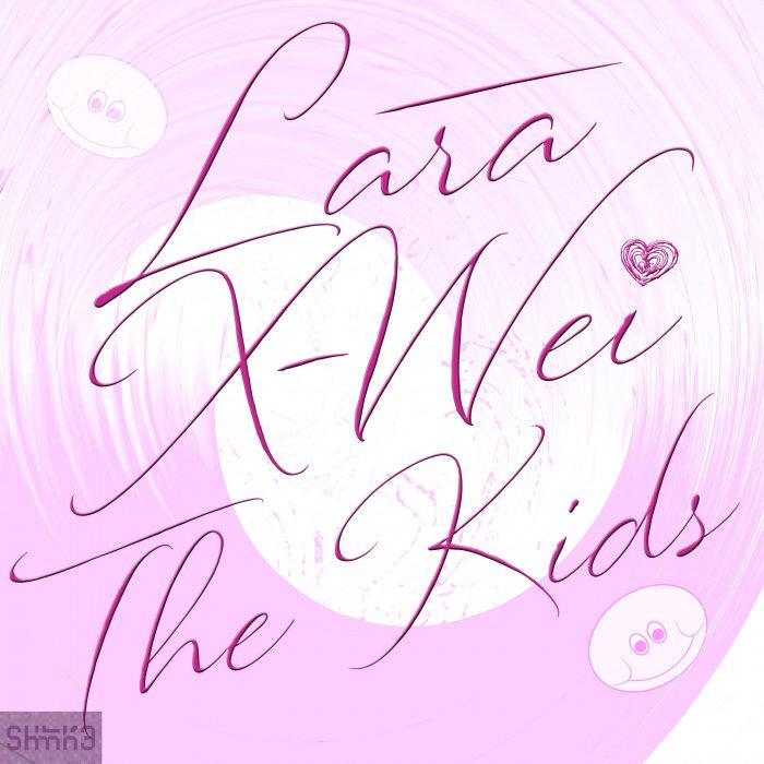 LARA X-WEI - The Kids