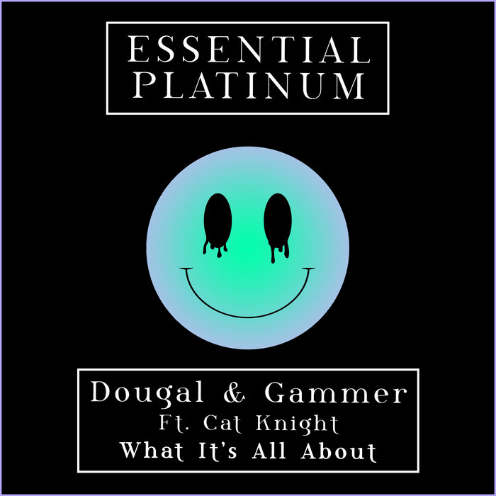 DOUGAL & GAMMER feat CAT KNIGHT - What It's All About