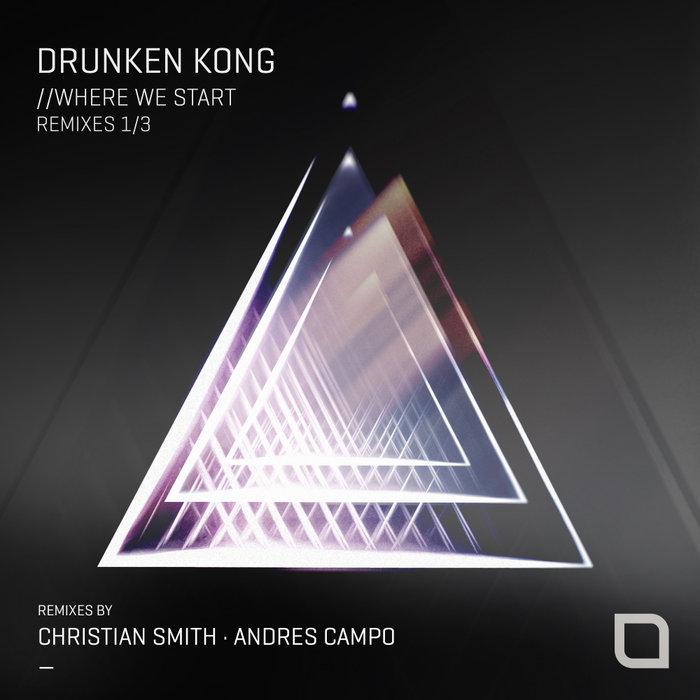 DRUNKEN KONG - Where We Start (Remixes 1/3)
