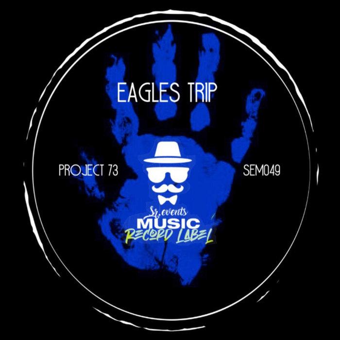 EAGLES TRIP - Project 73