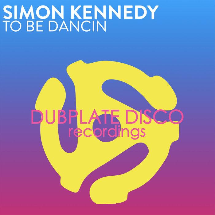 Simon Kennedy – To Be Dancin' [Dubplate Disco Recordings]