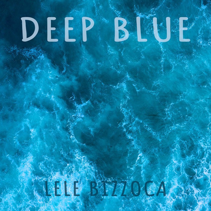 LELE BIZZOCA - Deep Blue