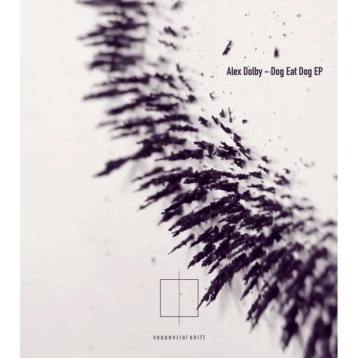 ALEX DOLBY - Dog Eat Dog EP