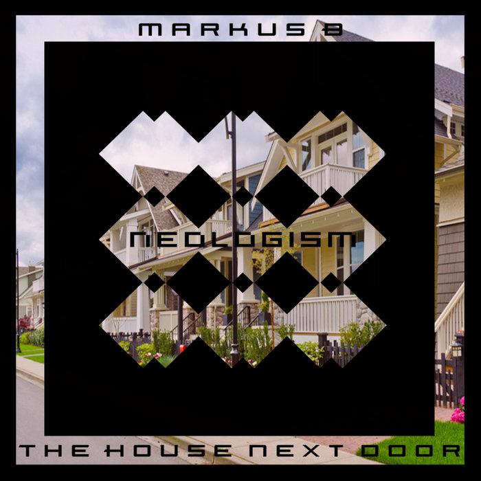 MARKUS B - The House Next Door