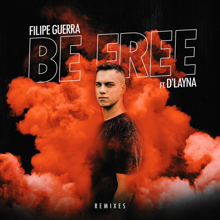 FILIPE GUERRA feat D'LAYNA - Be Free (Remixes)