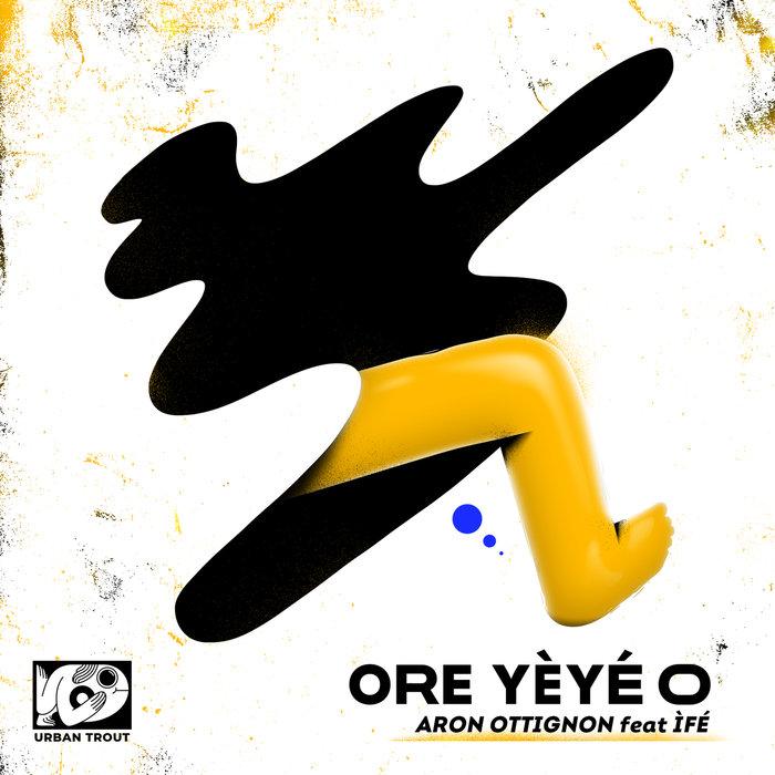 ARON OTTIGNON feat IFE - Ore Yeye O