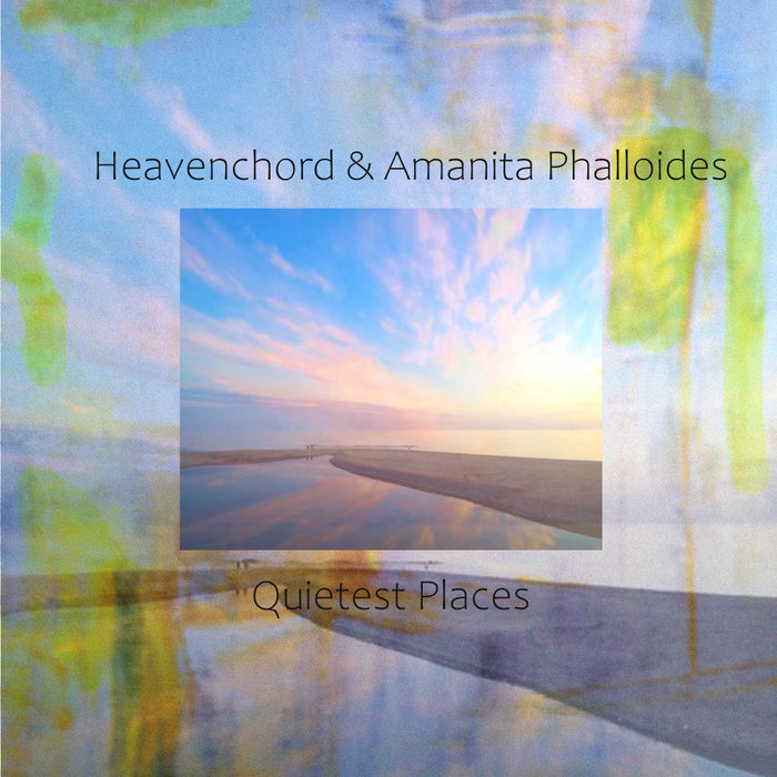 HEAVENCHORD & AMANITA PHALLOIDES - Quietest Places
