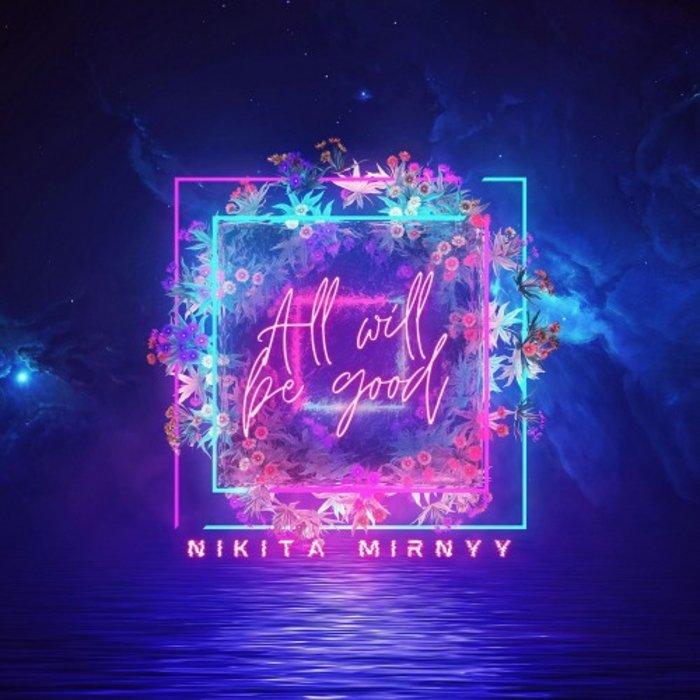NIKITA MIRNYY - All Will Be Good