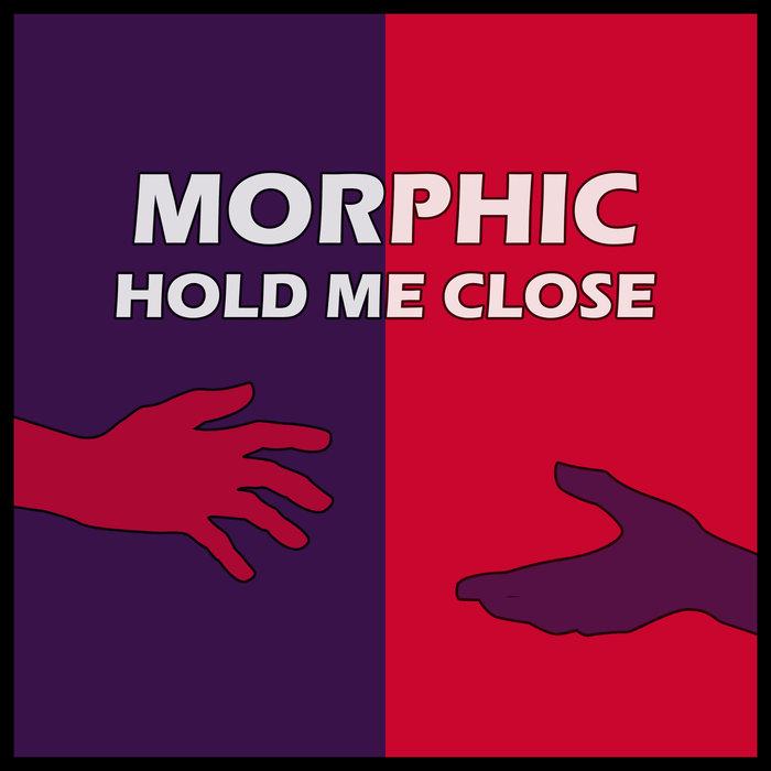 MORPHIC - Hold Me Close