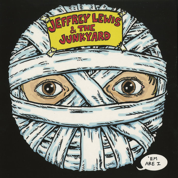 JEFFREY LEWIS & THE JUNKYARD - 'Em Are I