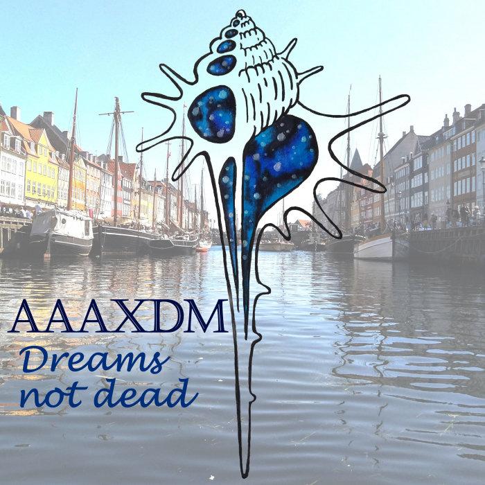 AAAXDM - Dreams Not Dead