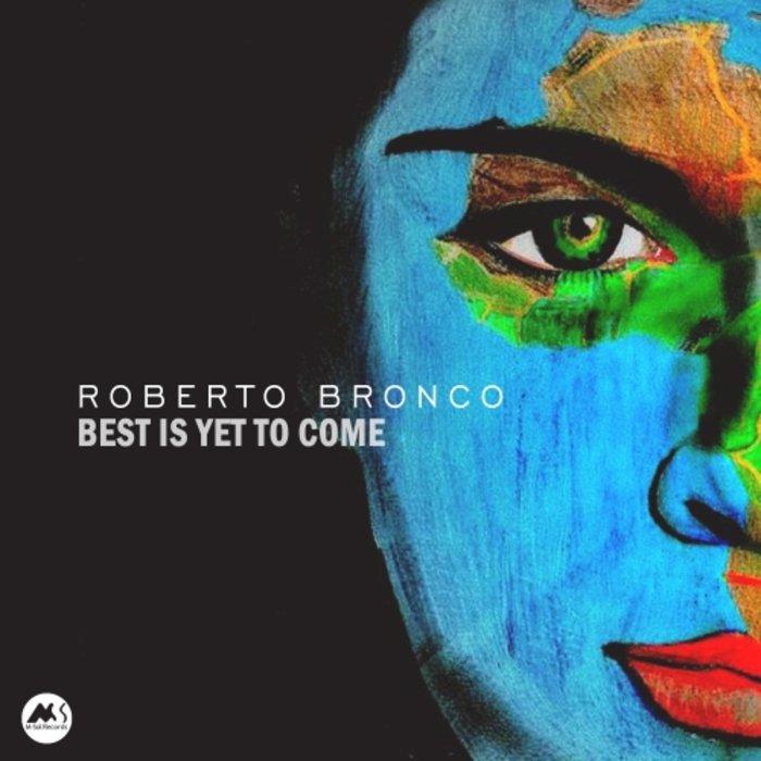 ROBERTO BRONCO - Best Is Yet To Come