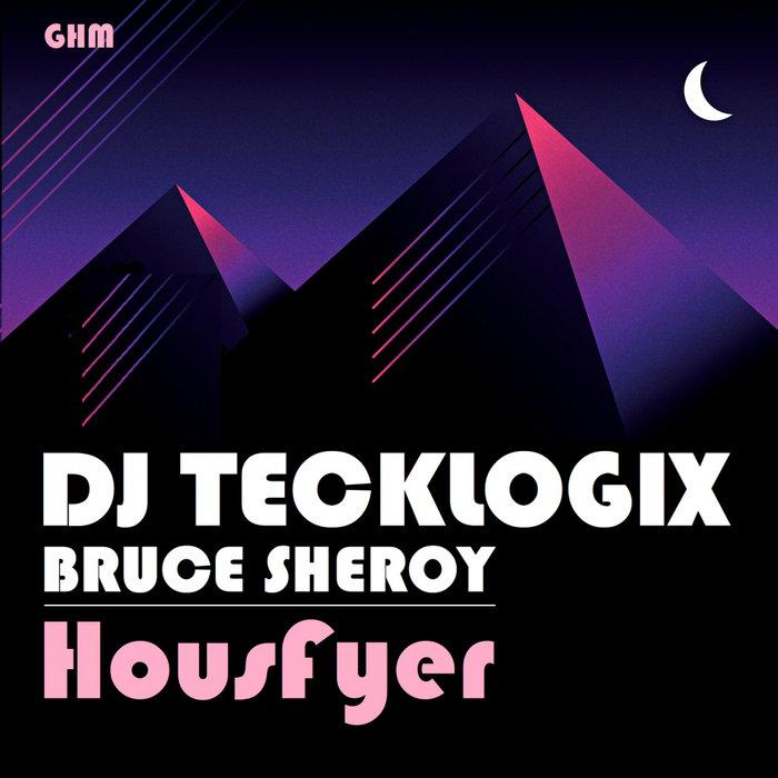 DJ TECKLOGIX & BRUCE SHEROY - HousFyer