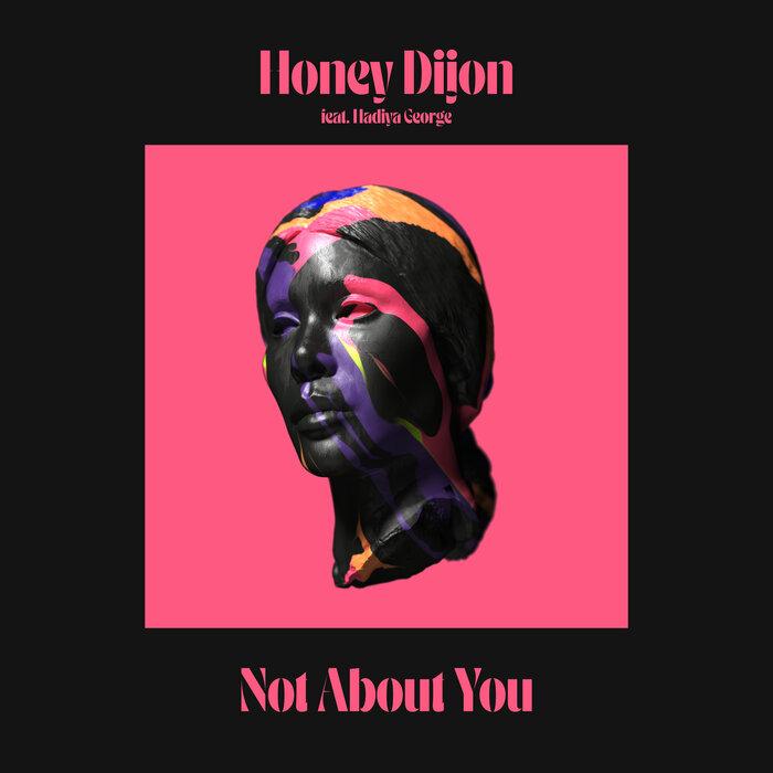 HONEY DIJON feat HADIYA GEORGE - Not About You
