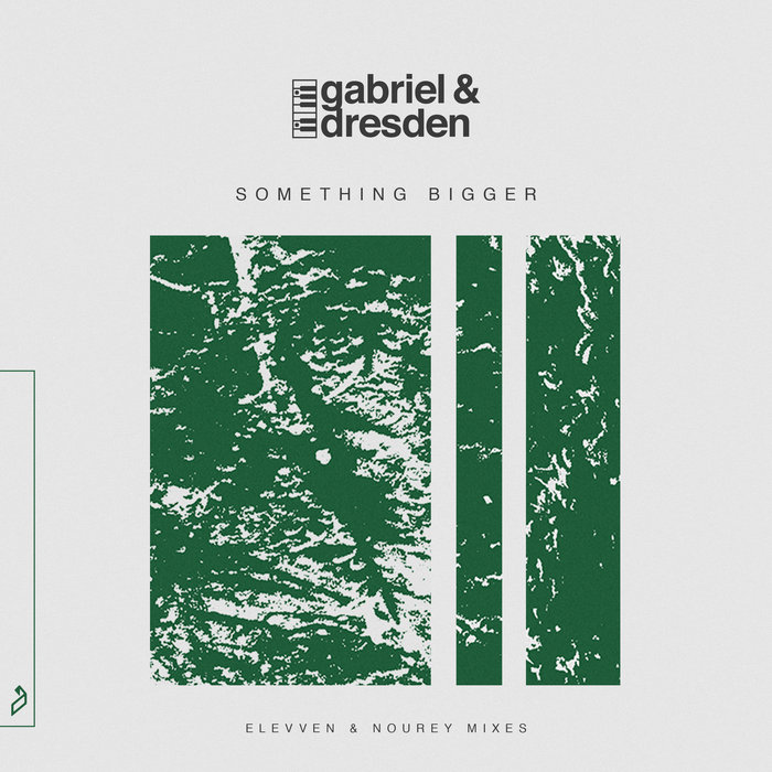 GABRIEL & DRESDEN feat SUB TEAL - Something Bigger (Elevven & Nourey Mixes)