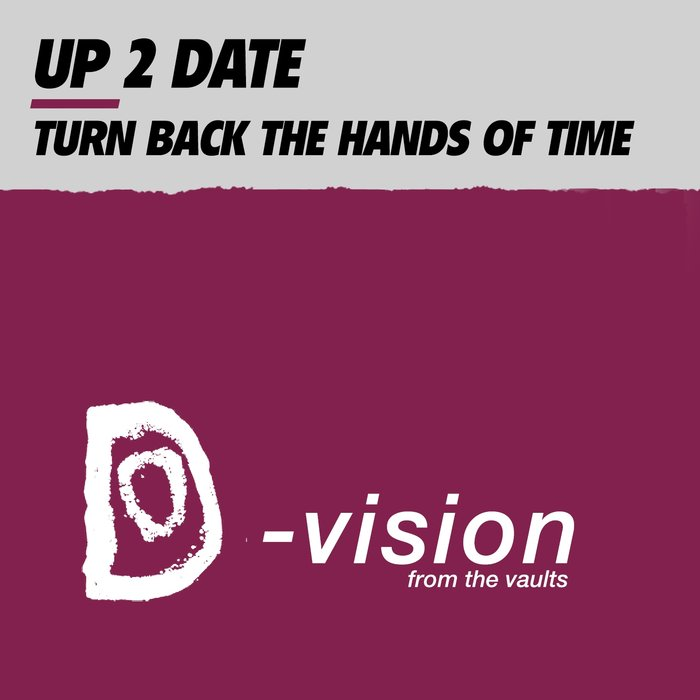 UP 2 DATE - Turn Back The Hands Of Time