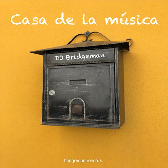 DJ BRIDGEMAN - Casa De La Musica