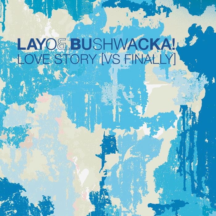 LAYO & BUSHWACKA - Love Story (vs Finally)