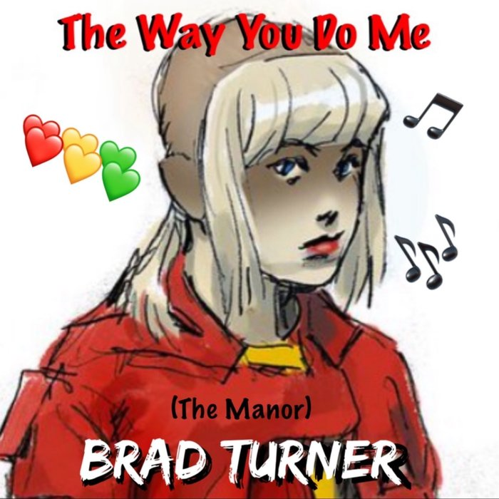 BRAD TURNER (THE MANOR) - The Way You Do Me