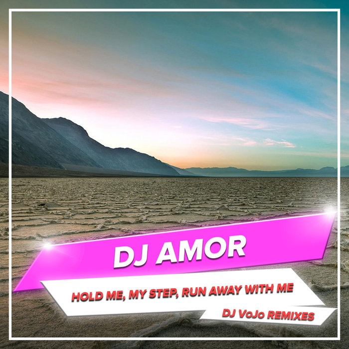 DJ AMOR - Hold Me, My Step, Run Away With Me (DJ VoJo Remixes)