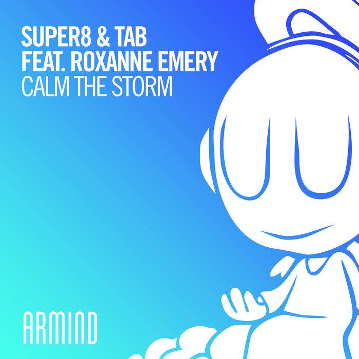 SUPER8 & TAB feat ROXANNE EMERY - Calm The Storm