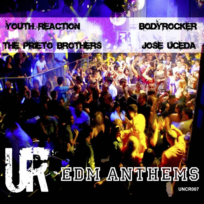 BODYROCKER/YOUTH REACTION/JOSE UCEDA - Edm Anthems