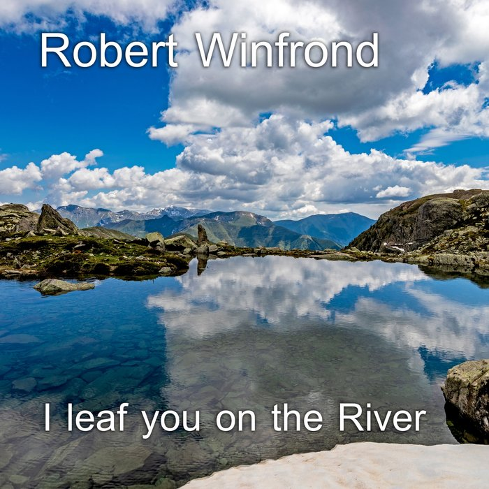 ROBERT WINFROND - I Leaf You On The River