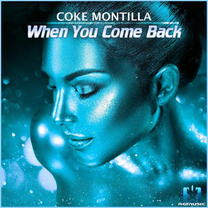 COKE MONTILLA - When You Come Back