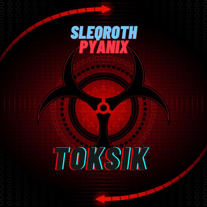 SLEQROTH & PYANIX - Toksik