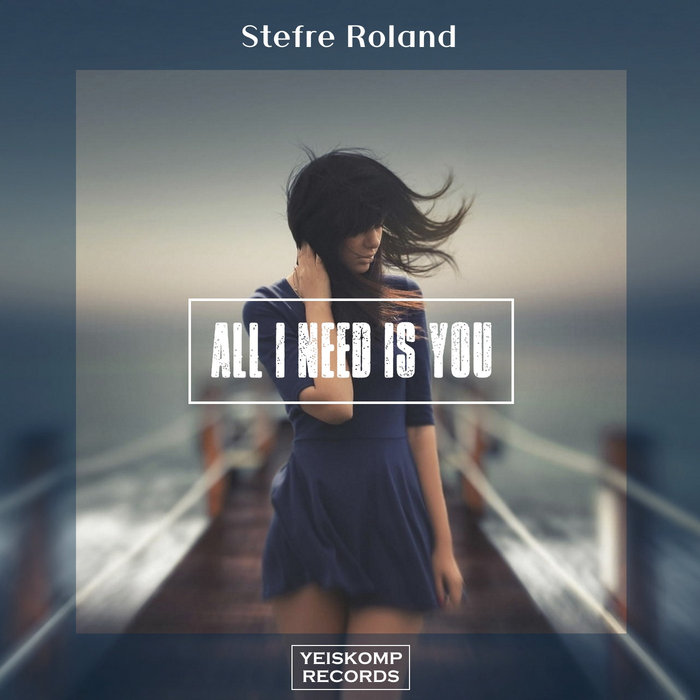 STEFRE ROLAND - All I Need Is You