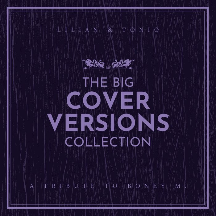 LILIAN & TONIO - The Big Cover Versions Collection (A Tribute To Boney M.)