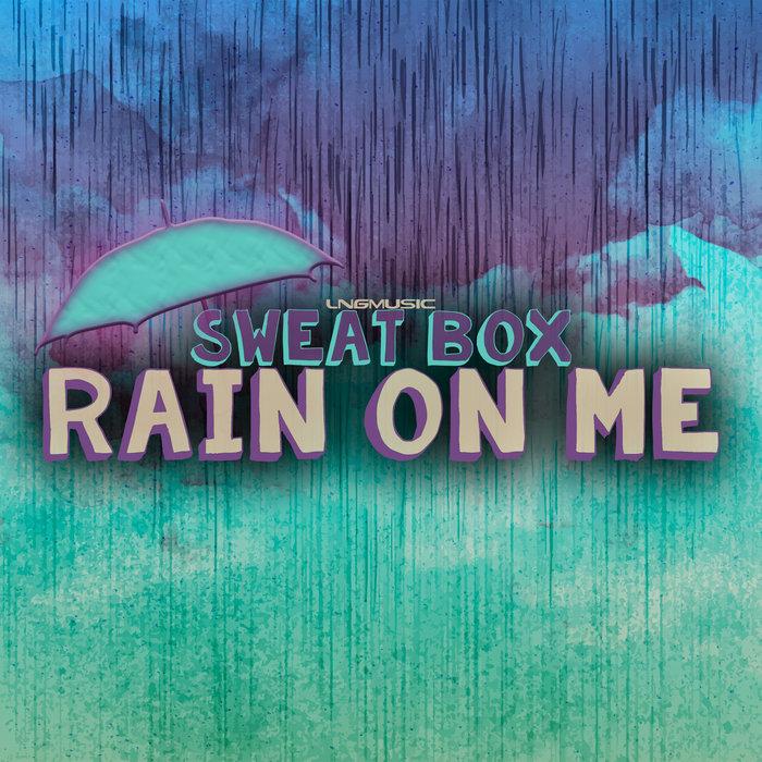 SWEAT BOX - Rain On Me (Remixes)