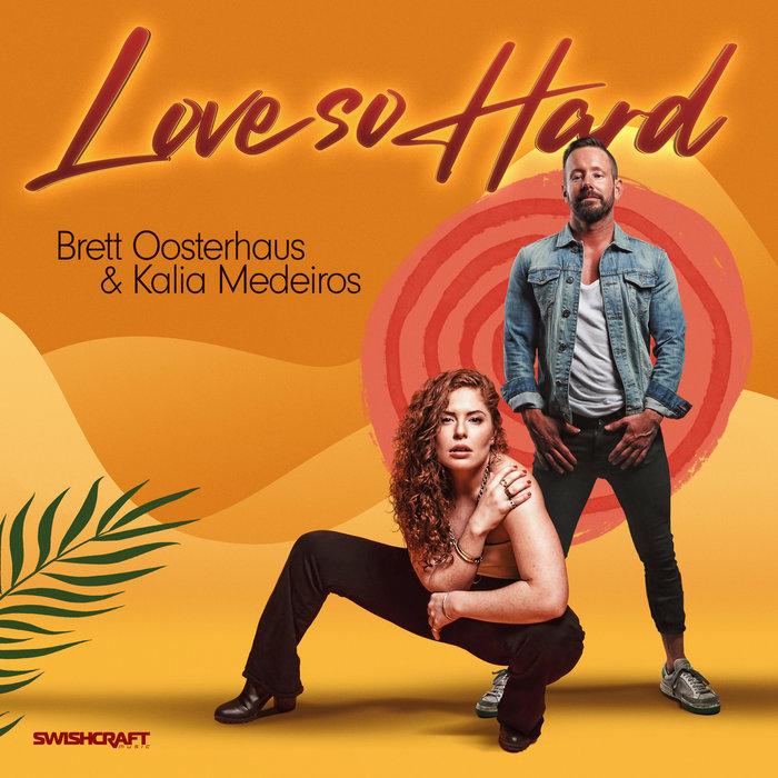 BRETT OOSTERHAUS/KALIA MEDEIROS - Love So Hard (Remixes)