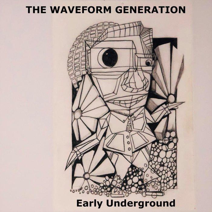 THE WAVEFORM GENERATION - Early Underground