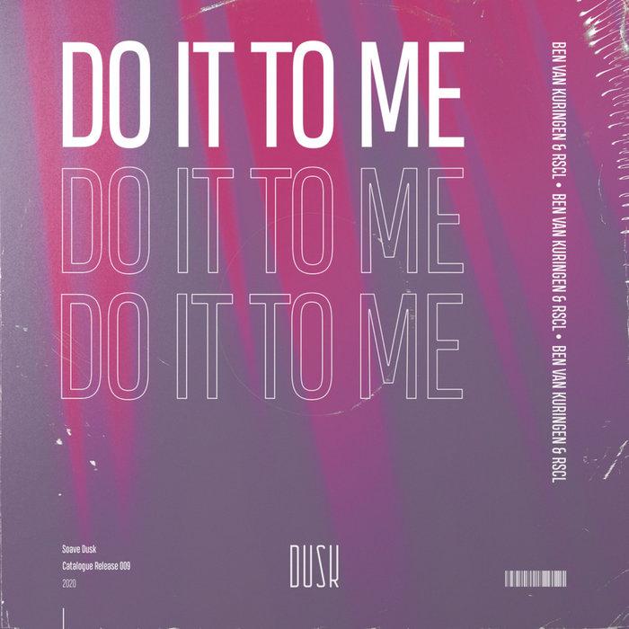 BEN VAN KURINGEN & RSCL - Do It To Me