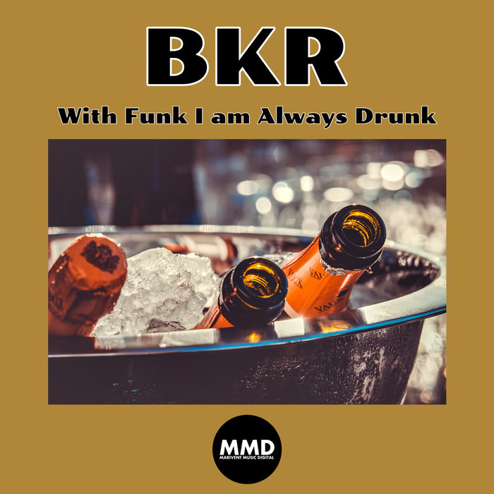 BKR - With Funk I Am Always Drunk!