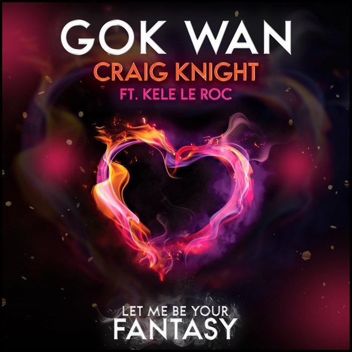 GOK WAN/CRAIG KNIGHT/KELE LE ROC - Let Me Be Your Fantasy