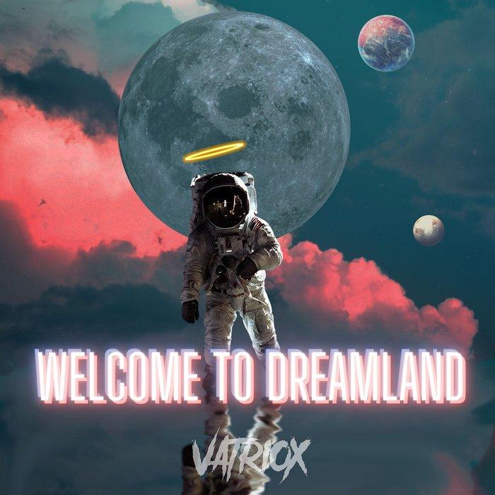 VATRIOX - Welcome To Dreamland