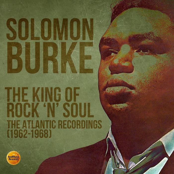 SOLOMON BURKE - The King Of Rock 'N' Soul/The Atlantic Recordings (1962-1968)