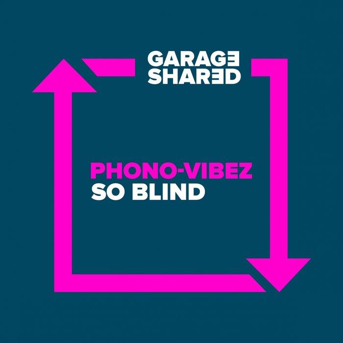 PHONO-VIBEZ - So Blind