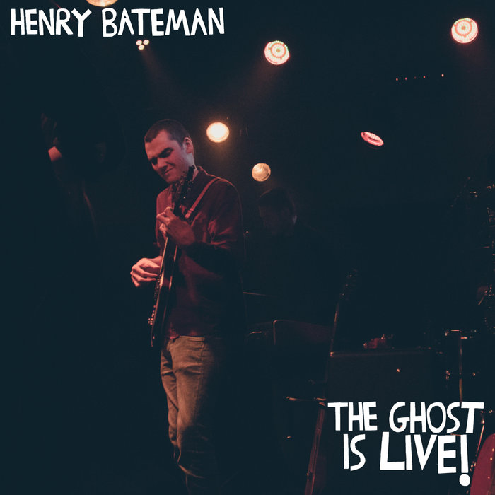 HENRY BATEMAN - The Ghost Is Live!
