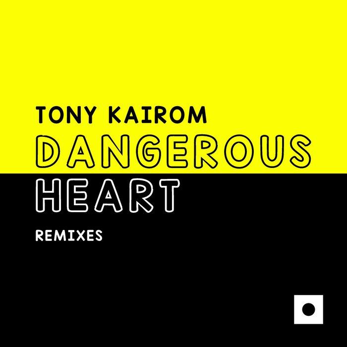 TONY KAIROM - Dangerous Heart (Remixes)