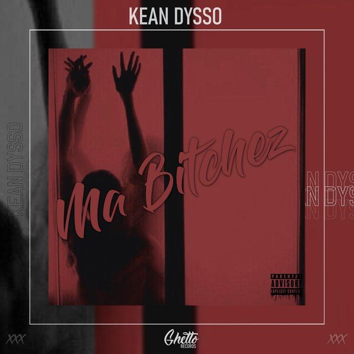 KEAN DYSSO - Ma Bitchez