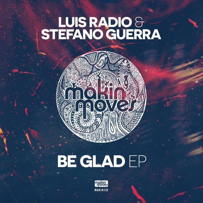 LUIS RADIO & STEFANO GUERRA - Be Glad EP