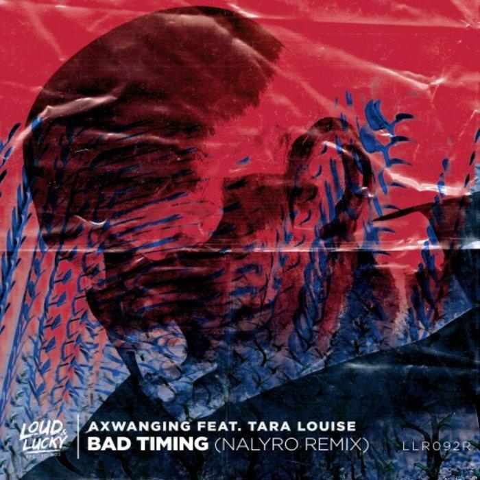 AXWANGING feat TARA LOUISE - Bad Timing (Nalyro Remix)