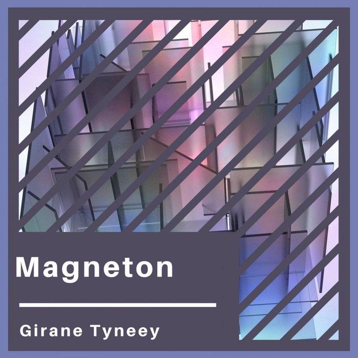 GIRANE TYNEEY - Magneton