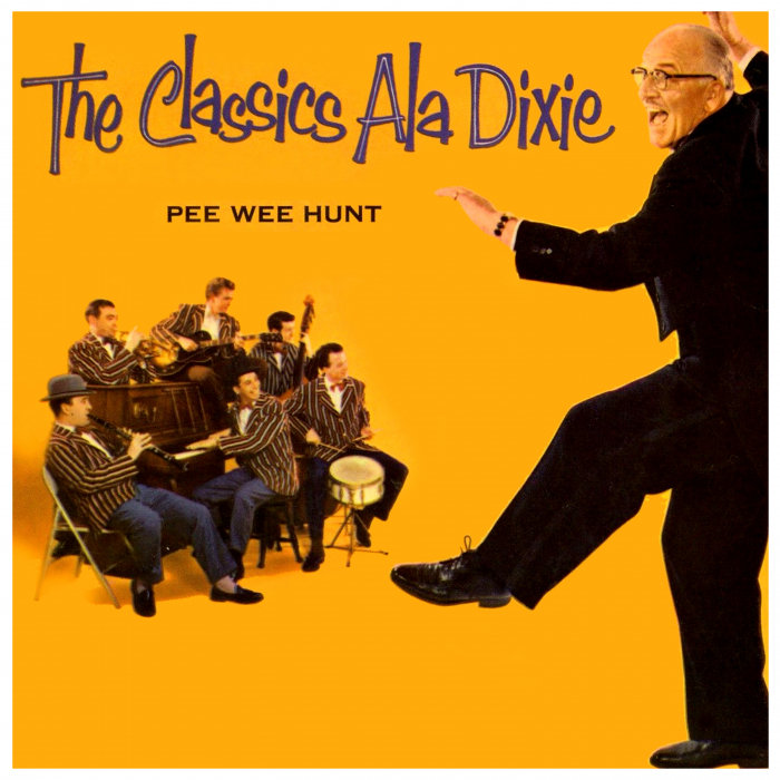 PEE WEE HUNT - The Classics Ala Dixie