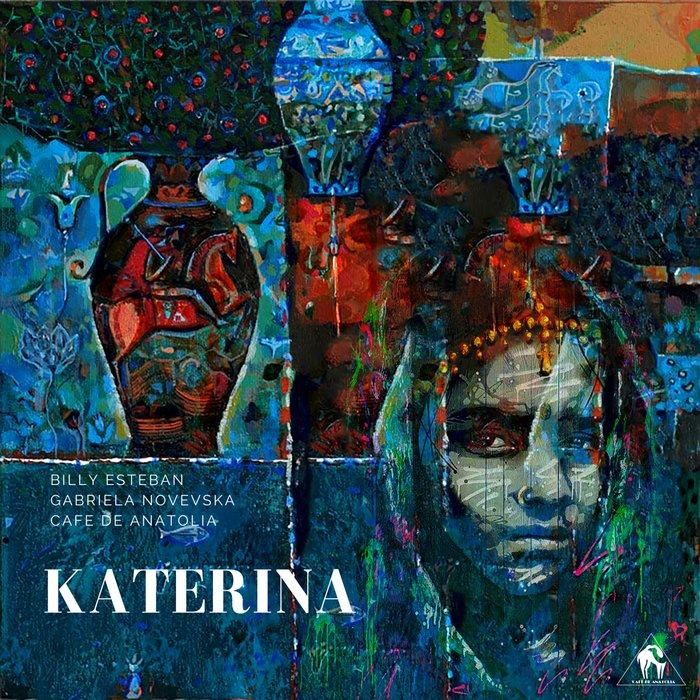 BILLY ESTEBAN/CAFE DE ANATOLIA feat GABRIELA NOVEVSKA - Katerina