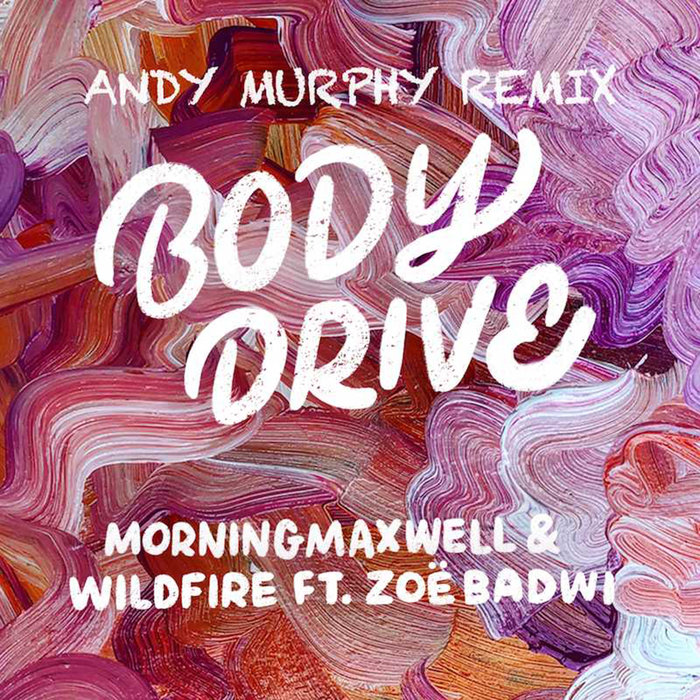 MORNINGMAXWELL/WILDFIRE feat ZOE BADWI - Body Drive (Andy Murphy Remix)