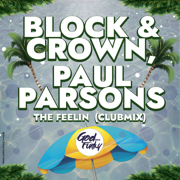 BLOCK & CROWN/PAUL PARSONS - The Feelin (Club Mix)